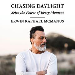 Chasing Daylight by Erwin Raphael McManus audiobook