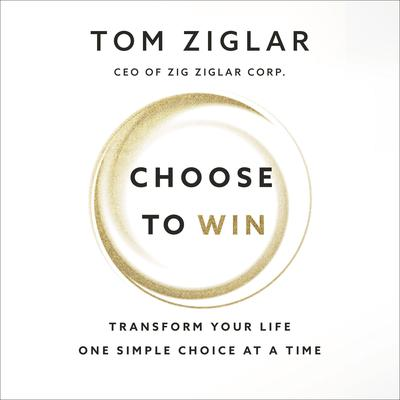 Choose to Win by Tom Ziglar audiobook