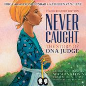Never Caught, the Story of Ona Judge by  Erica Armstrong Dunbar audiobook