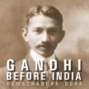 Gandhi before India by  Ramachandra Guha audiobook
