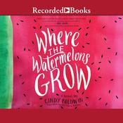 Where the Watermelons Grow by  Cindy Baldwin audiobook