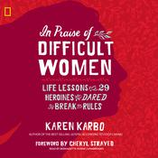 In Praise of Difficult Women by  Karen Karbo audiobook