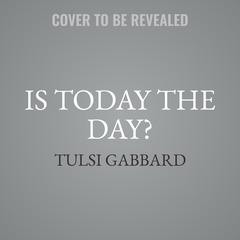 Is Today the Day? by Tulsi Gabbard audiobook