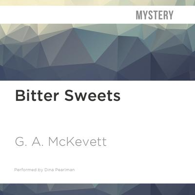Bitter Sweets by G. A. McKevett audiobook