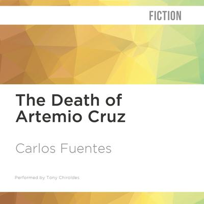 The Death of Artemio Cruz by Carlos Fuentes audiobook