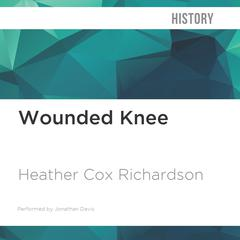 Wounded Knee by Heather Cox Richardson audiobook