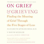 On Grief and Grieving by  Elisabeth Kübler-Ross MD audiobook