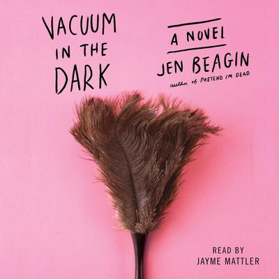 Vacuum in the Dark by Jen Beagin audiobook