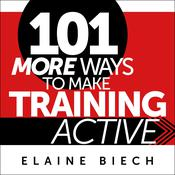 101 More Ways to Make Training Active by  Elaine Biech audiobook