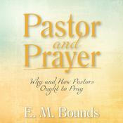 Pastor and Prayer: Why and How Pastors Ought to Pray by  E. M. Bounds audiobook