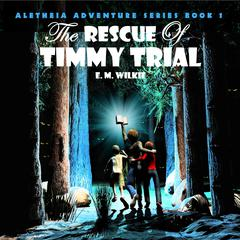 The Rescue of Timmy Trial by E M Wilkie audiobook