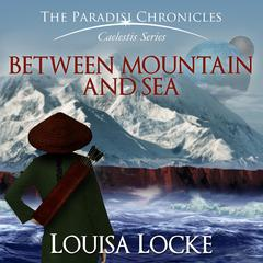 Between Mountain and Sea by Louisa Locke audiobook