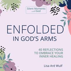 Enfolded in God's Arms by Lisa Aré Wulf audiobook
