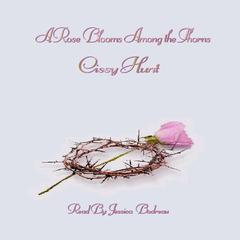 A Rose Blooms Among the Thorns by Cissy Hunt audiobook