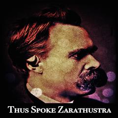 Thus Spoke Zarathustra by Friedrich Nietzsche audiobook