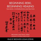 Beginning Reiki, Beginning Healing by  Bronwen and Frans Stiene audiobook