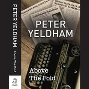 Above The Fold by  Peter Yeldham audiobook