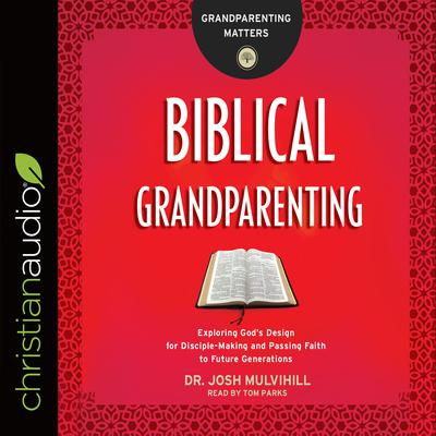 Biblical Grandparenting by Josh Mulvihill audiobook