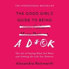 The Good Girl's Guide to Being a D*ck by Alexandra Reinwarth audiobook