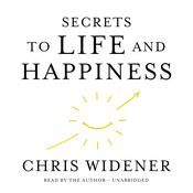 Secrets to Life and Happiness by  Chris Widener audiobook