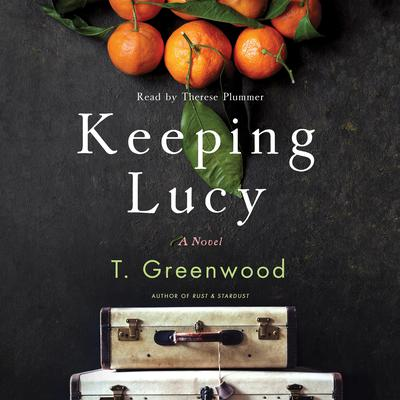 Keeping Lucy by T. Greenwood audiobook