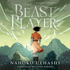 The Beast Player by Nahoko Uehashi audiobook