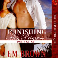 Punishing Miss Primrose, Parts XI - XV by E. M. Brown audiobook