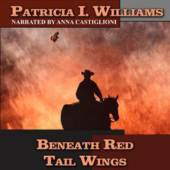 Beneath Red Tail Wings by Patricia I. Williams audiobook