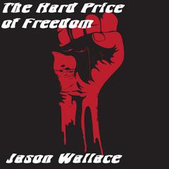 The Hard Price of Freedom by Jason Wallace audiobook