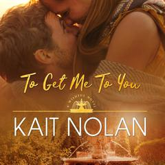 To Get Me to You by Kait Nolan audiobook