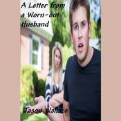 A Letter from a Worn-out Husband by  Jason Wallace audiobook