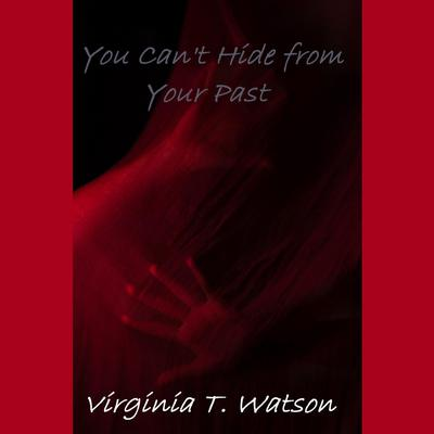 You Can't Hide from Your Past by Virginia T. Watson audiobook