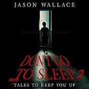 Don't Go to Sleep 2: MORE Tales to Keep You UP Plus Bonus by  Virginia T. Watson audiobook
