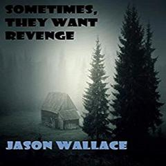 Sometimes, They Want Revenge by Jason Wallace audiobook