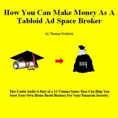 How To Make Money As A Tabloid Ad Space Broker by Thomas Fredrick audiobook