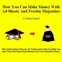 11. How To Make Money With Ad Sheets And Freebie Magazines by Thomas Fredrick audiobook