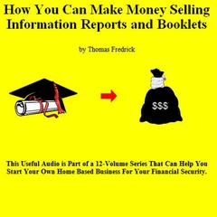 12. How To Make Money Selling Information Reports And Booklets by Thomas Fredrick audiobook