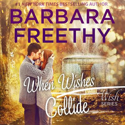 When Wishes Collide by Barbara Freethy audiobook