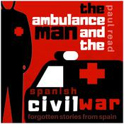 The Ambulance Man and the Spanish Civil War by  Paul Read audiobook