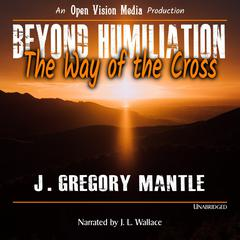 Beyond Humiliation by J. Gregory Mantle audiobook