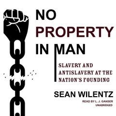No Property in Man by Sean Wilentz audiobook