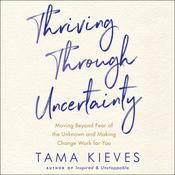 Thriving Through Uncertainty by  Tama Kieves audiobook