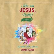 Who Was Jesus, Really? - Book One by  James Taiwo audiobook