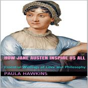 How Jane Austen Inspire Us All: Essential Writings of Love and Philosophy by  Paula Hawkins audiobook