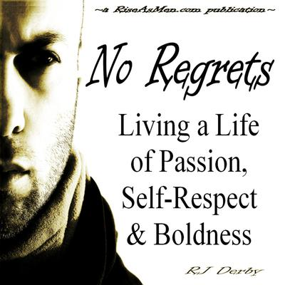 No Regrets: Living a Life of Passion, Self-Respect & Boldness by RJ Derby audiobook