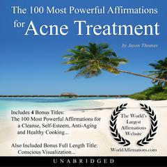 The 100 Most Powerful Affirmations for Acne Treatment by Jason Thomas audiobook