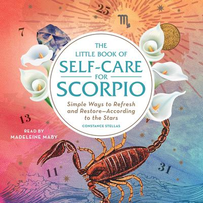 The Little Book of Self-Care for Scorpio by Constance Stellas audiobook