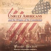 Unruly Americans and the Origins of the Constitution  by  Woody Holton audiobook