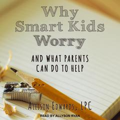 Why Smart Kids Worry by Allison Edwards audiobook