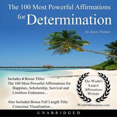 The 100 Most Powerful Affirmations for Determination by Jason Thomas audiobook